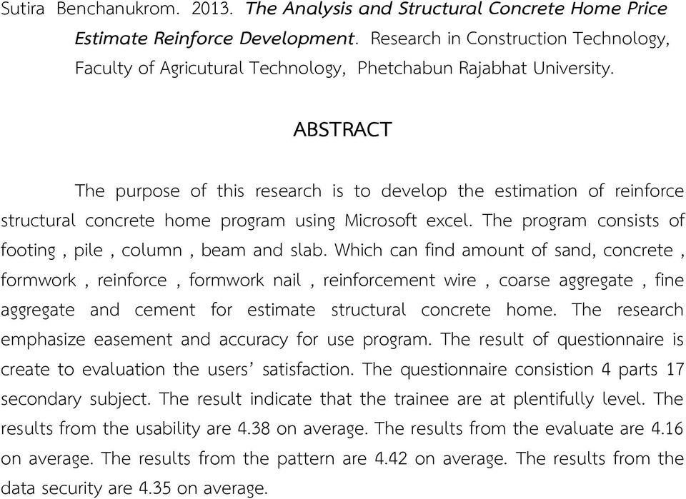 ABSTRACT The purpose of this research is to develop the estimation of reinforce structural concrete home program using Microsoft excel. The program consists of footing, pile, column, beam and slab.