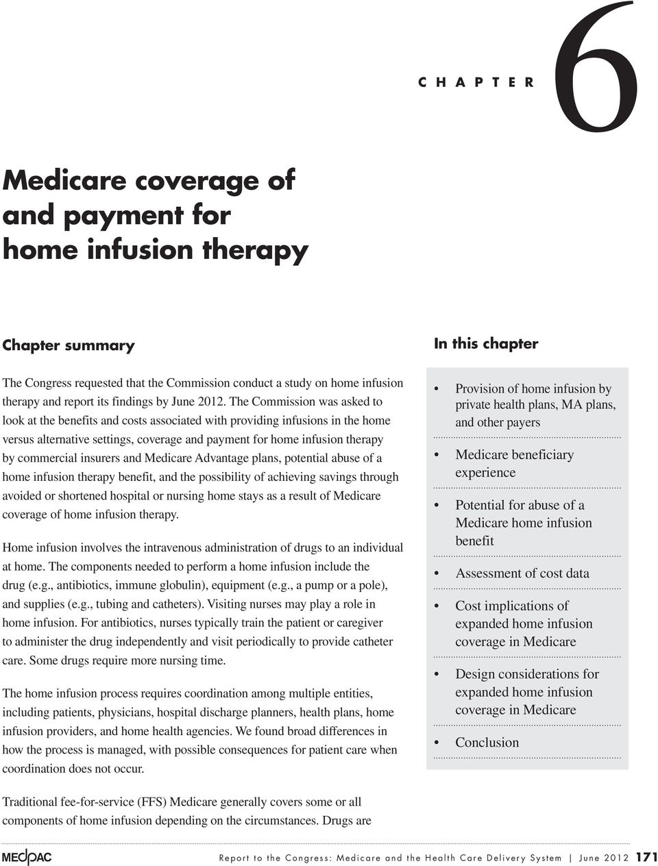 The Commission was asked to look at the benefits and costs associated with providing infusions in the home versus alternative settings, coverage and payment for home infusion therapy by commercial