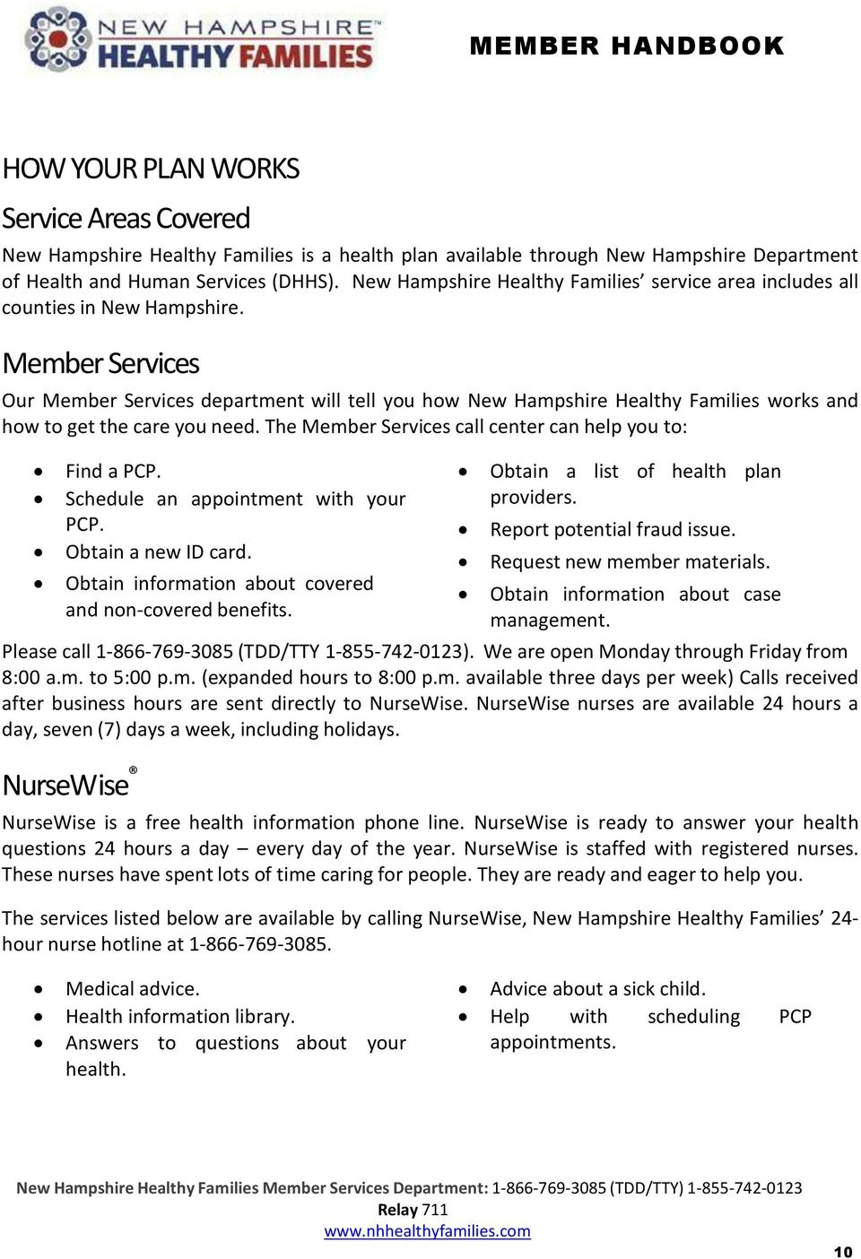 Member Services Our Member Services department will tell you how New Hampshire Healthy Families works and how to get the care you need. The Member Services call center can help you to: Find a PCP.