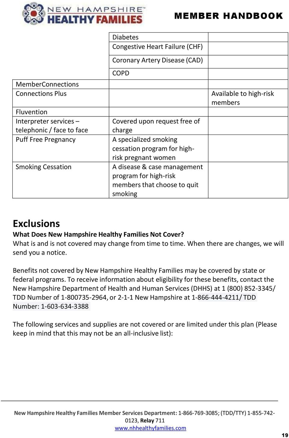smoking Available to high-risk members Exclusions What Does New Hampshire Healthy Families Not Cover? What is and is not covered may change from time to time.