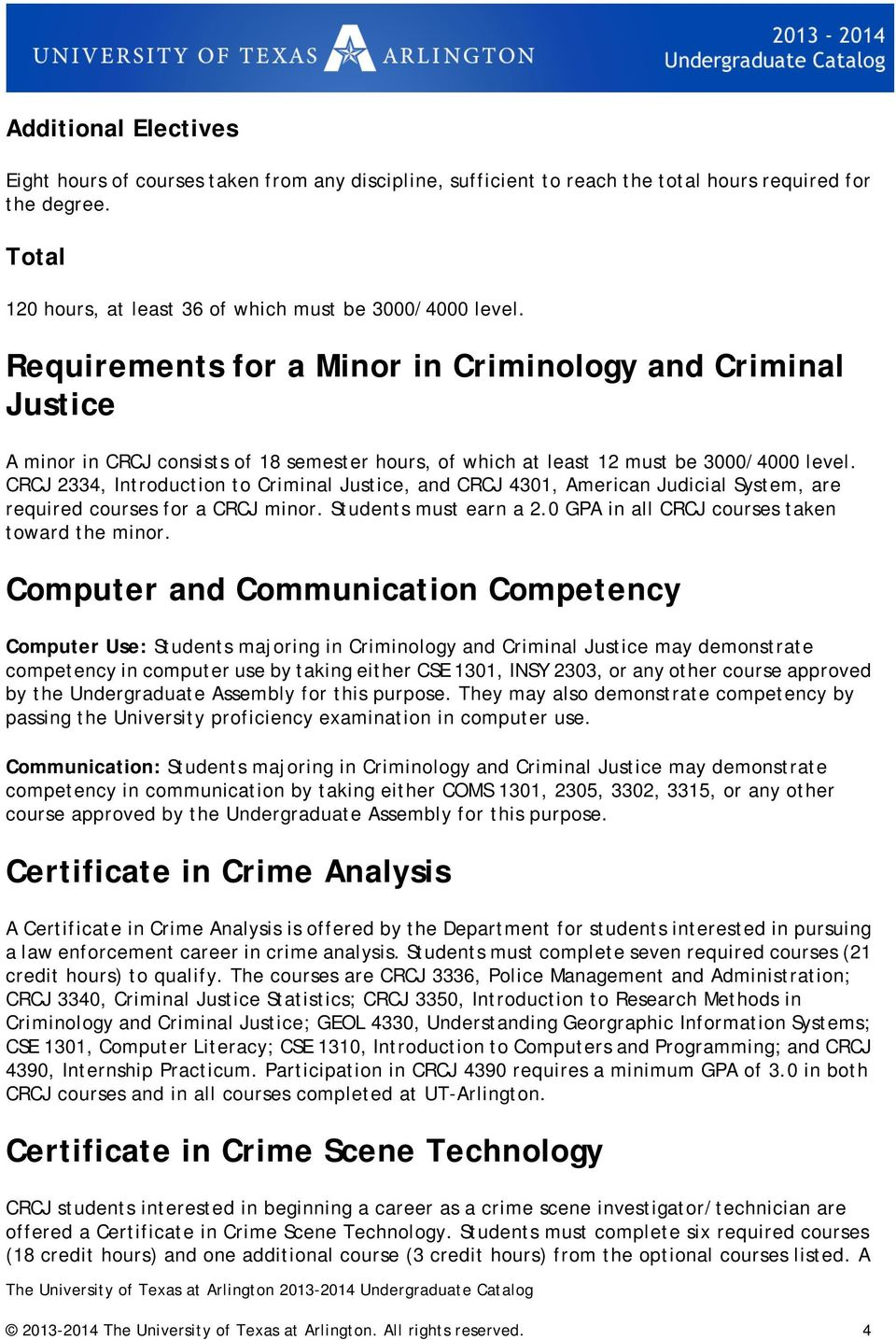 CRCJ 2334, Introduction to Criminal Justice, and CRCJ 4301, American Judicial System, are required courses for a CRCJ minor. Students must earn a 2.0 GPA in all CRCJ courses taken toward the minor.