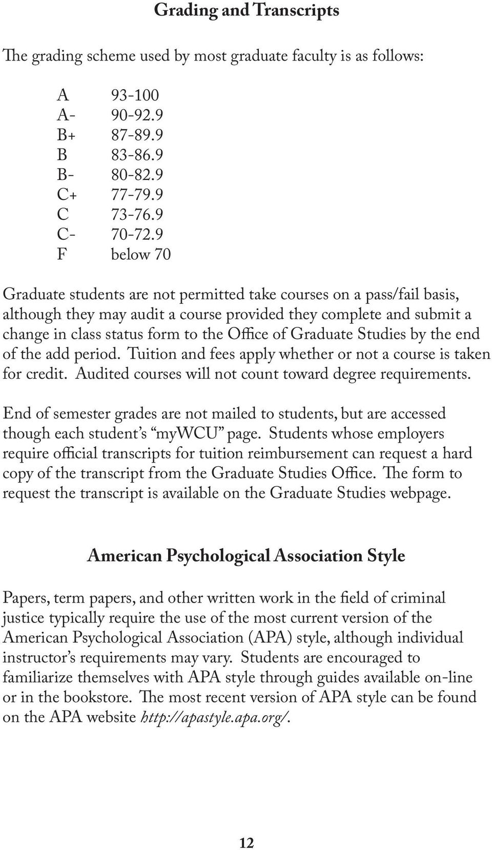 Graduate Studies by the end of the add period. Tuition and fees apply whether or not a course is taken for credit. Audited courses will not count toward degree requirements.