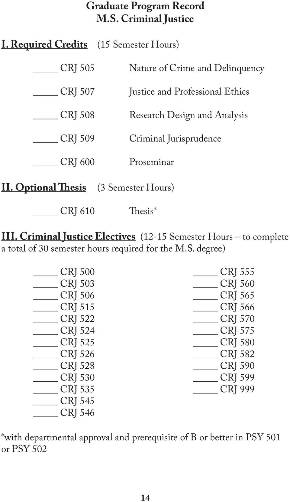 Criminal Jurisprudence Proseminar II. Optional Thesis (3 Semester Hours) CRJ 610 Thesis* III.