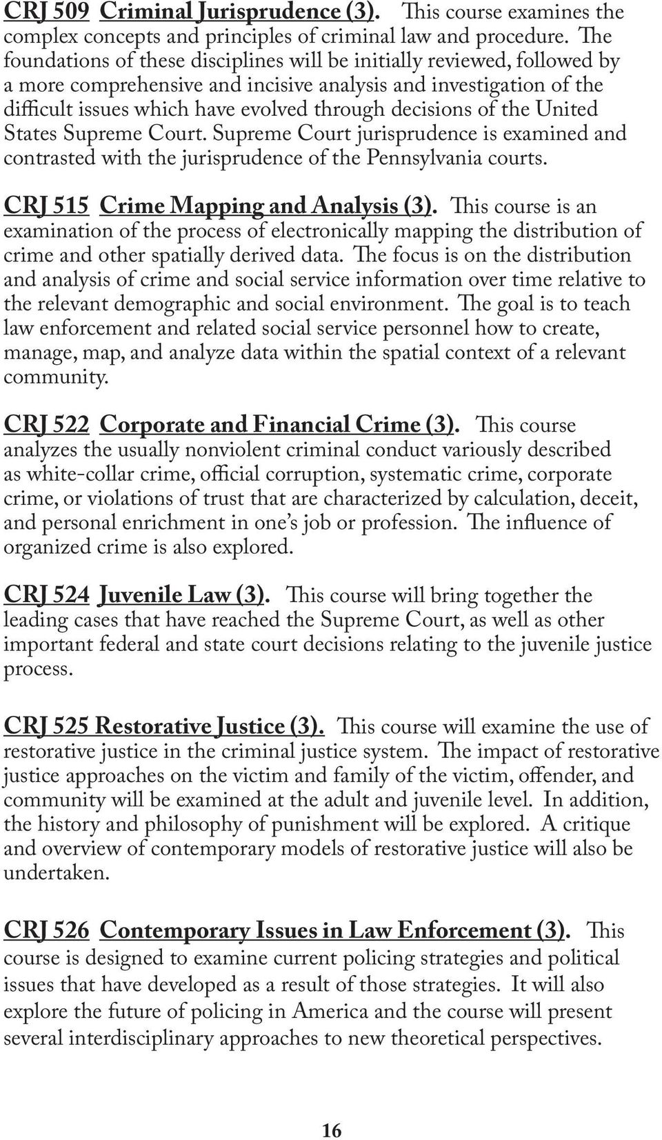 of the United States Supreme Court. Supreme Court jurisprudence is examined and contrasted with the jurisprudence of the Pennsylvania courts. CRJ 515 Crime Mapping and Analysis (3).