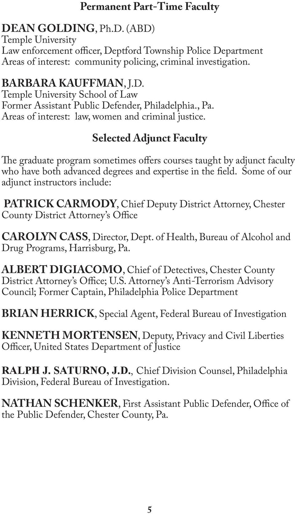Selected Adjunct Faculty The graduate program sometimes offers courses taught by adjunct faculty who have both advanced degrees and expertise in the field.