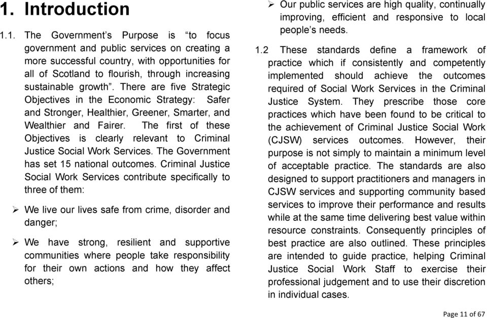 The first of these Objectives is clearly relevant to Criminal Justice Social Work Services. The Government has set 15 national outcomes.