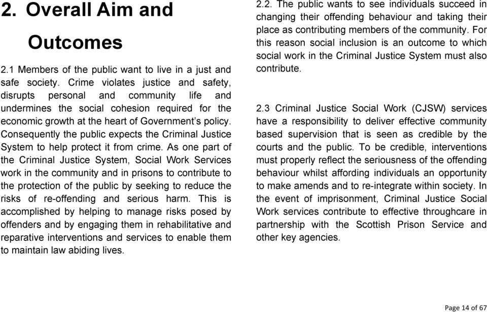 Consequently the public expects the Criminal Justice System to help protect it from crime.