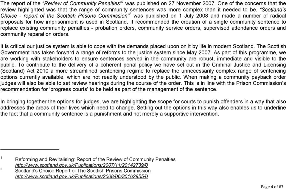 Scotland s Choice - report of the Scottish Prisons Commission 2 was published on 1 July 2008 and made a number of radical proposals for how imprisonment is used in Scotland.