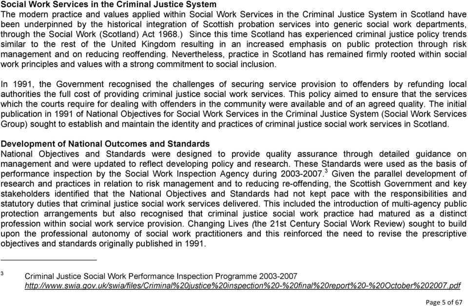 ) Since this time Scotland has experienced criminal justice policy trends similar to the rest of the United Kingdom resulting in an increased emphasis on public protection through risk management and