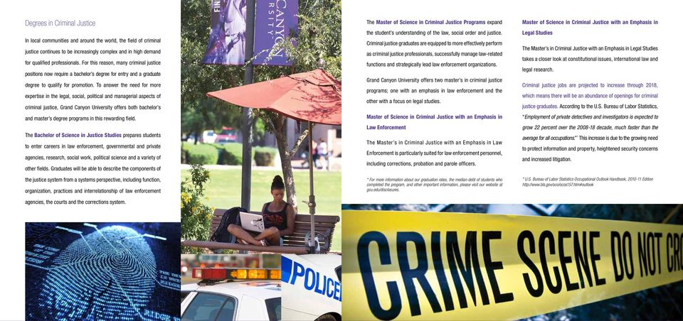 To answer the need for more expertise in the legal, social, political and managerial aspects of criminal justice, Grand Canyon University offers both bachelor s and master s degree programs in this
