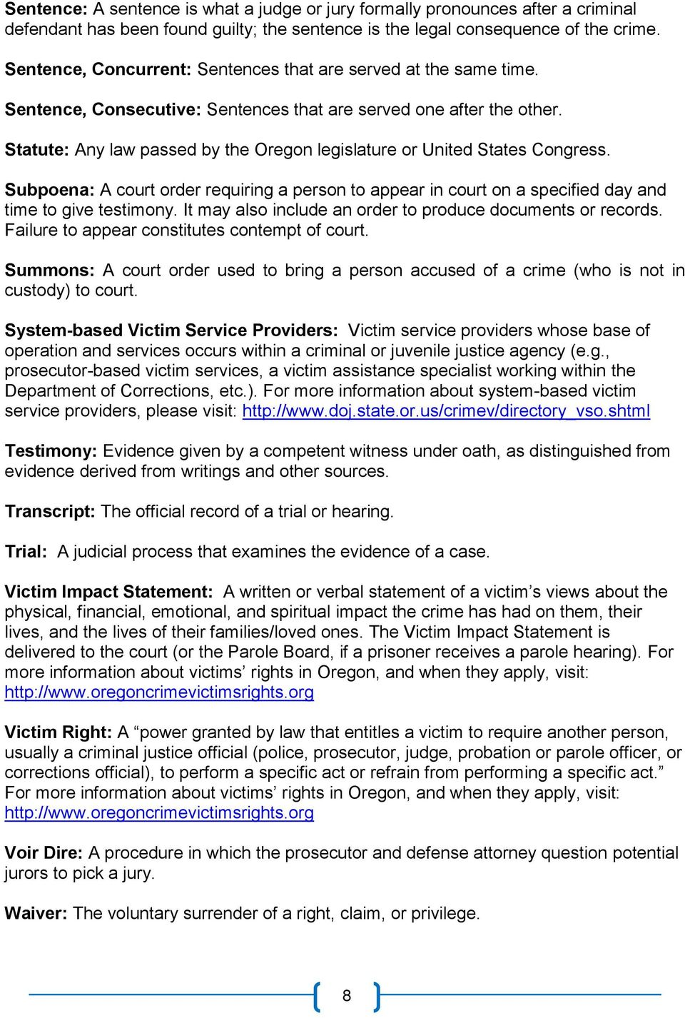 Statute: Any law passed by the Oregon legislature or United States Congress. Subpoena: A court order requiring a person to appear in court on a specified day and time to give testimony.