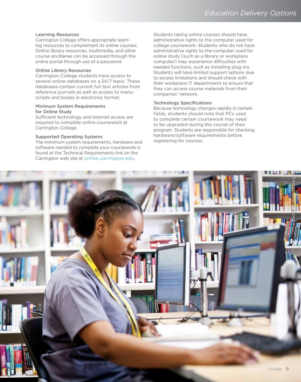 Online Library Resources Carrington College students have access to several online databases on a 24/7 basis.