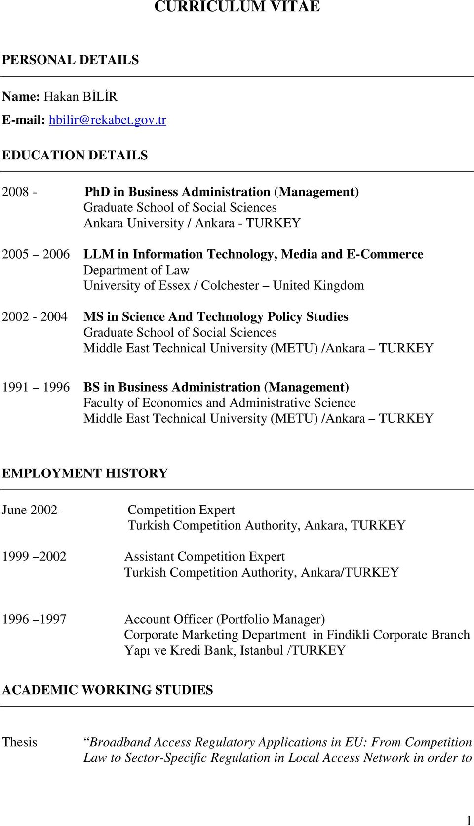 E-Commerce Department of Law University of Essex / Colchester United Kingdom 2002-2004 MS in Science And Technology Policy Studies Graduate School of Social Sciences Middle East Technical University