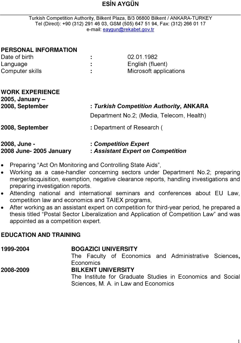 1982 Language : English (fluent) Computer skills : Microsoft applications WORK EXPERIENCE 2005, January 2008, September : Turkish Competition Authority, ANKARA Department No.
