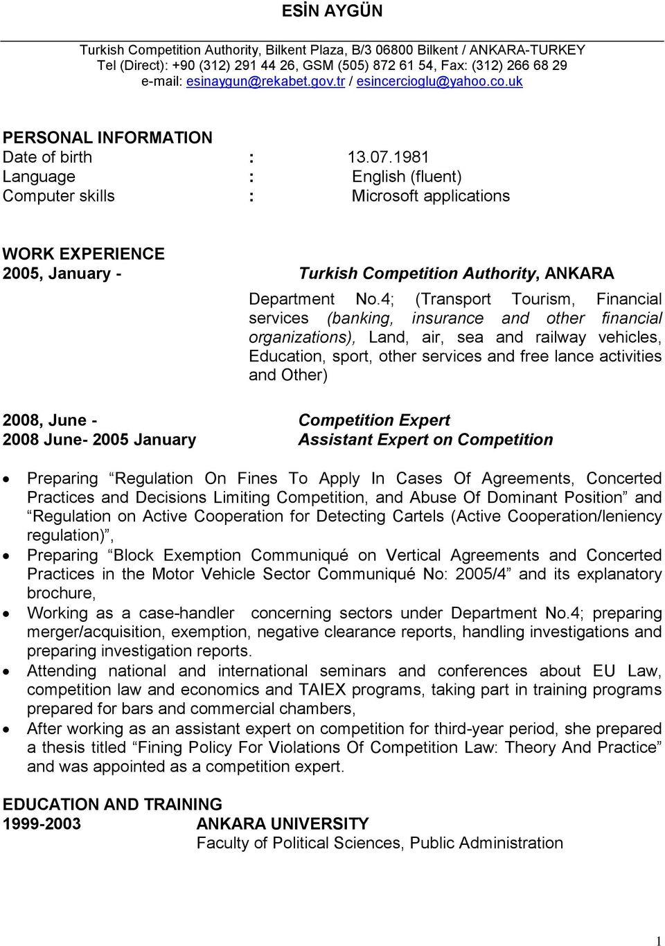 1981 Language : English (fluent) Computer skills : Microsoft applications WORK EXPERIENCE 2005, January - Turkish Competition Authority, ANKARA Department No.