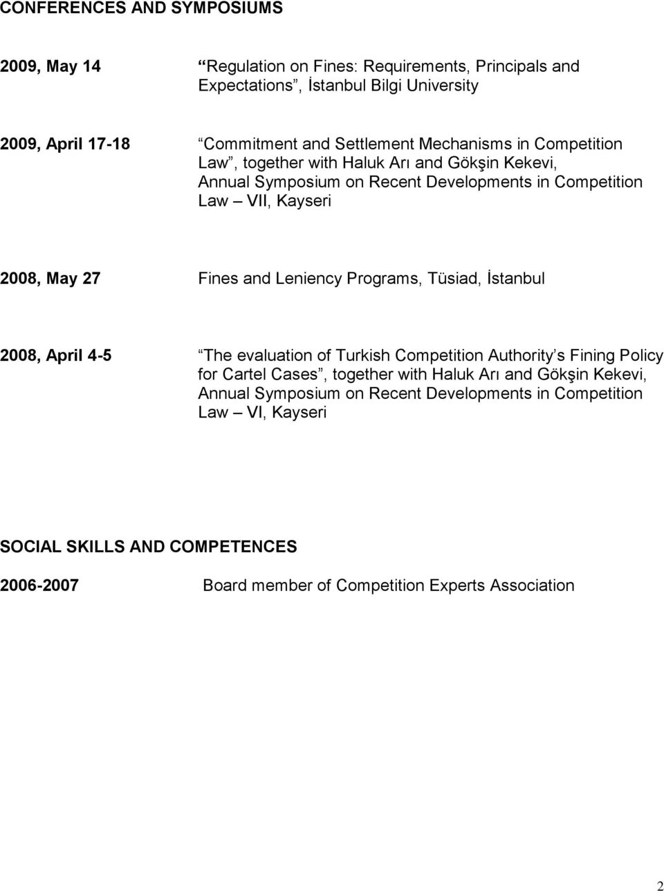 Fines and Leniency Programs, Tüsiad, İstanbul 2008, April 4-5 The evaluation of Turkish Competition Authority s Fining Policy for Cartel Cases, together with Haluk Arı