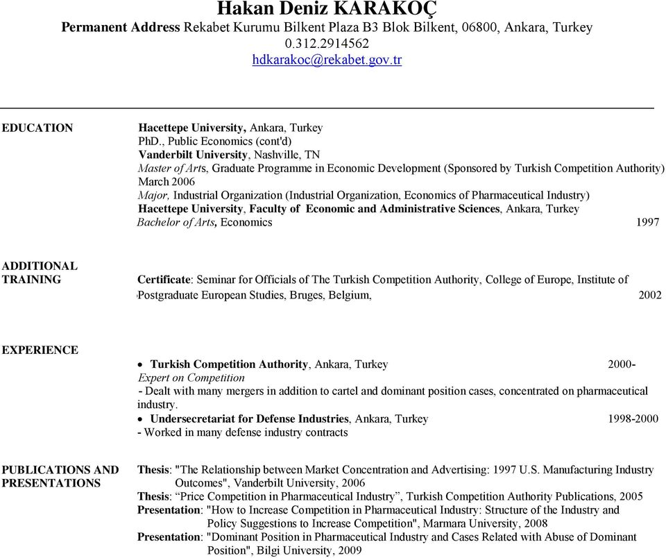 Organization (Industrial Organization, Economics of Pharmaceutical Industry) Hacettepe University, Faculty of Economic and Administrative Sciences, Ankara, Turkey Bachelor of Arts, Economics 1997