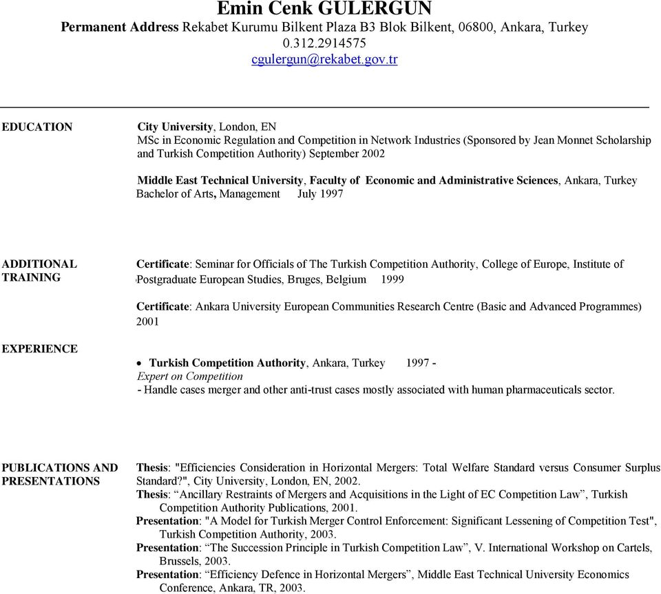 Middle East Technical University, Faculty of Economic and Administrative Sciences, Ankara, Turkey Bachelor of Arts, Management July 1997 ADDITIONAL TRAINING Certificate: Seminar for Officials of The