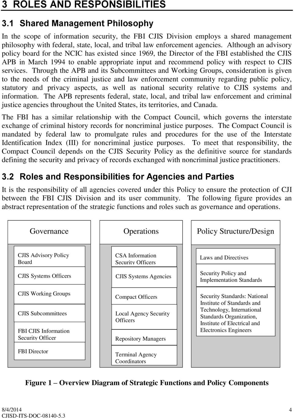 Although an advisory policy board for the NCIC has existed since 1969, the Director of the FBI established the CJIS APB in March 1994 to enable appropriate input and recommend policy with respect to
