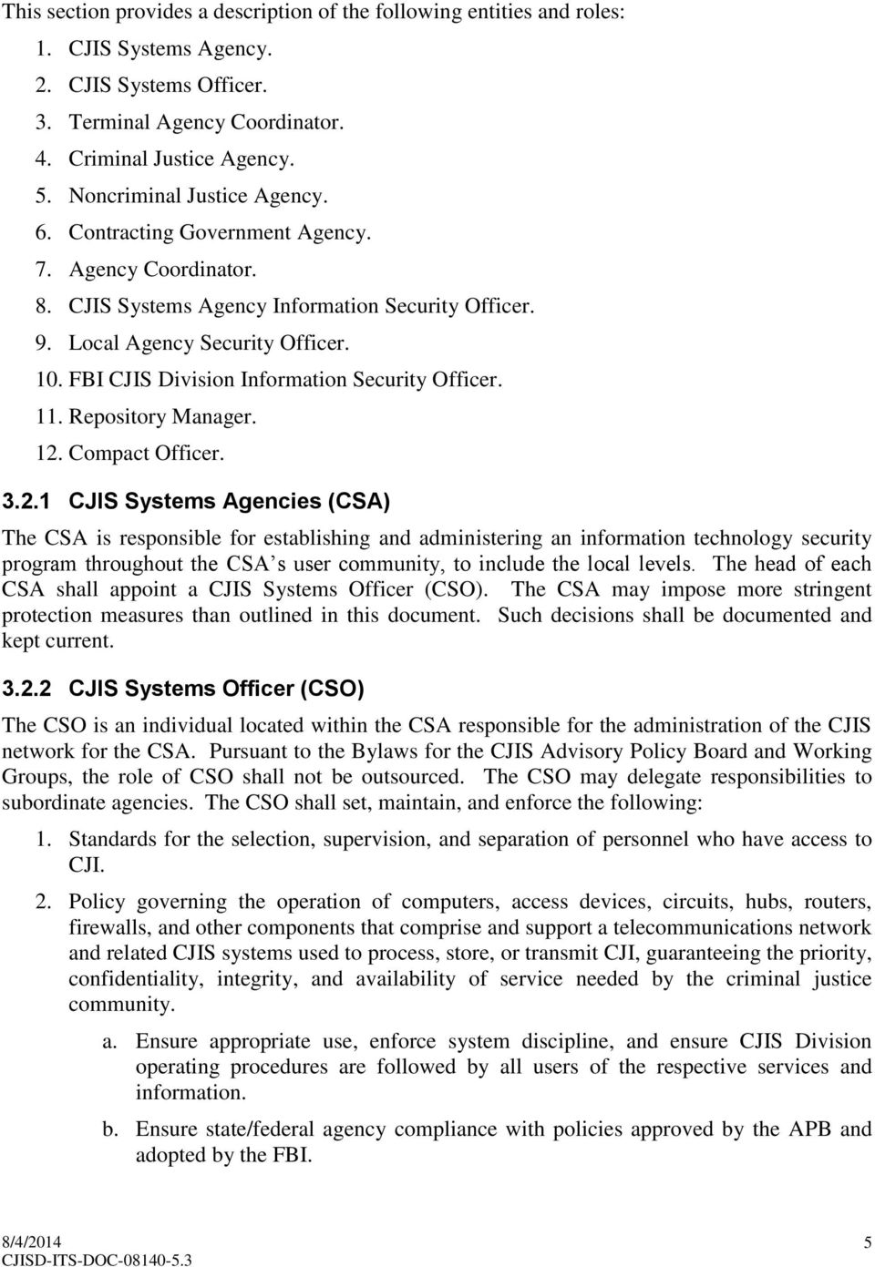 FBI CJIS Division Information Security Officer. 11. Repository Manager. 12.
