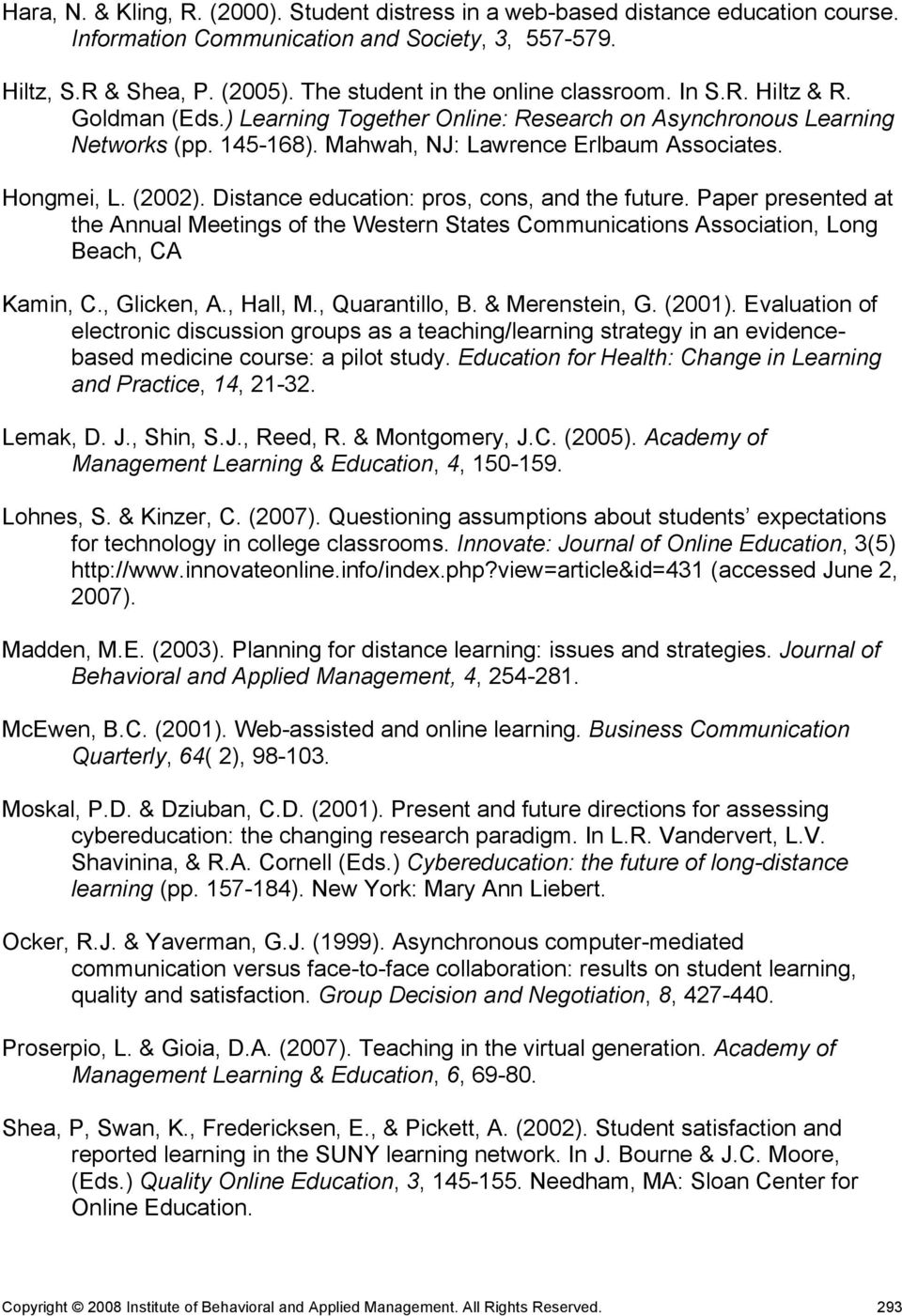 Hongmei, L. (2002). Distance education: pros, cons, and the future. Paper presented at the Annual Meetings of the Western States Communications Association, Long Beach, CA Kamin, C., Glicken, A.
