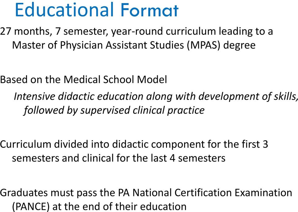 followed by supervised clinical practice Curriculum divided into didactic component for the first 3 semesters and