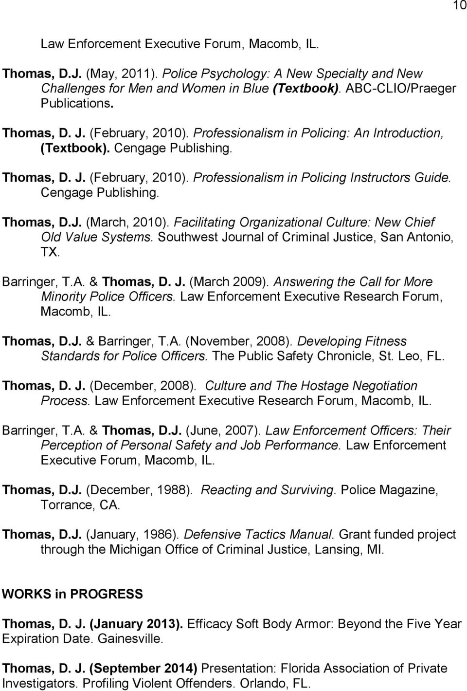 Cengage Publishing. Thomas, D.J. (March, 2010). Facilitating Organizational Culture: New Chief Old Value Systems. Southwest Journal of Criminal Justice, San Antonio, TX. Barringer, T.A. & Thomas, D.