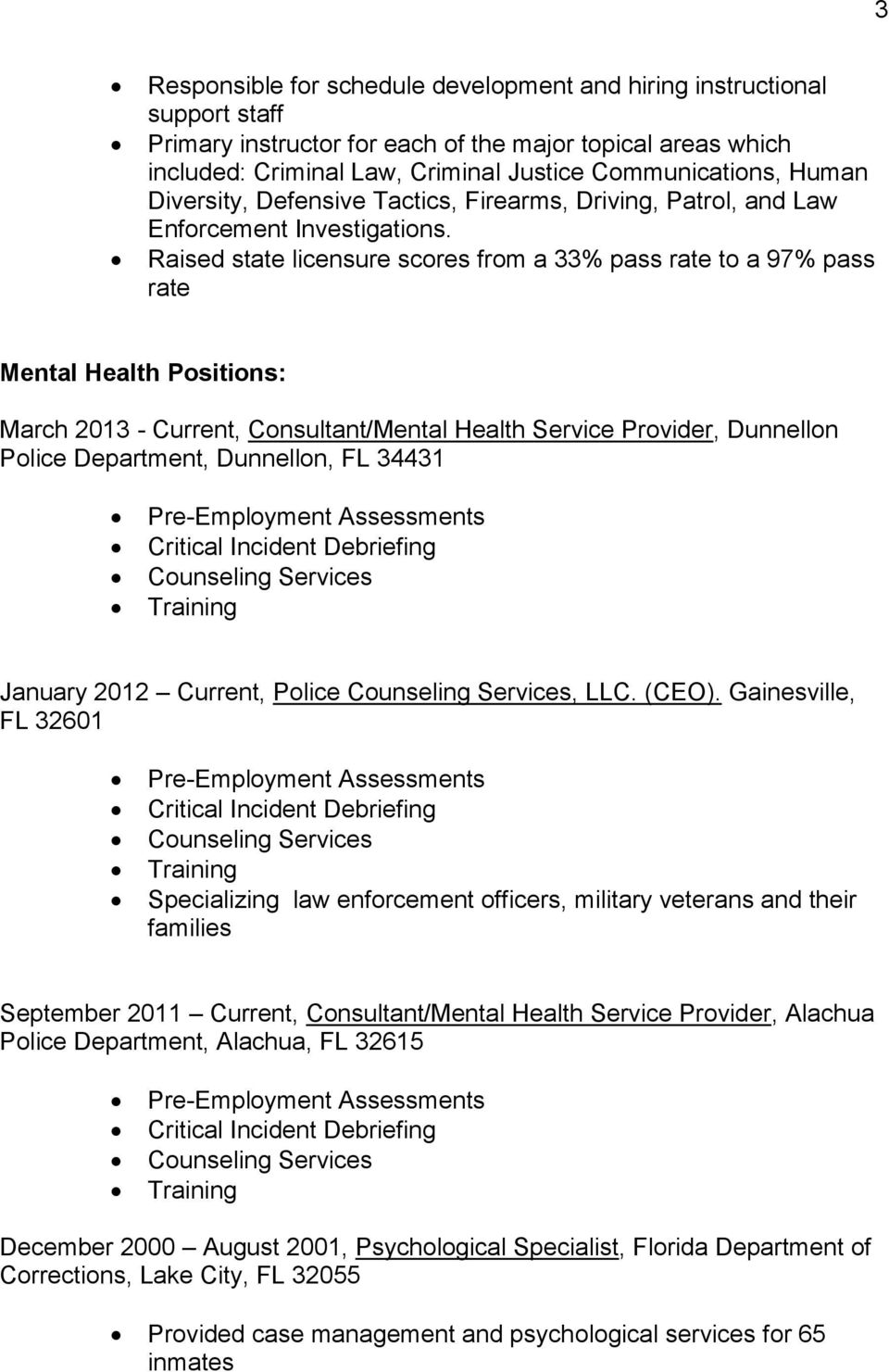 Raised state licensure scores from a 33% pass rate to a 97% pass rate Mental Health Positions: March 2013 - Current, Consultant/Mental Health Service Provider, Dunnellon Police Department, Dunnellon,