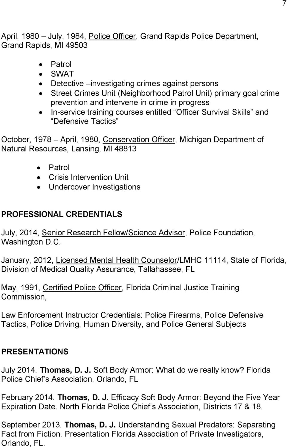 Officer, Michigan Department of Natural Resources, Lansing, MI 48813 Patrol Crisis Intervention Unit Undercover Investigations PROFESSIONAL CREDENTIALS July, 2014, Senior Research Fellow/Science