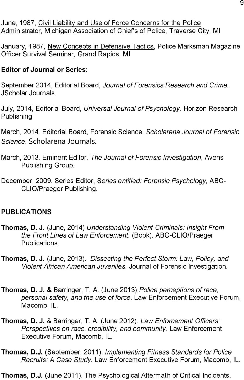 July, 2014, Editorial Board, Universal Journal of Psychology. Horizon Research Publishing March, 2014. Editorial Board, Forensic Science. Scholarena Journal of Forensic Science. Scholarena Journals.