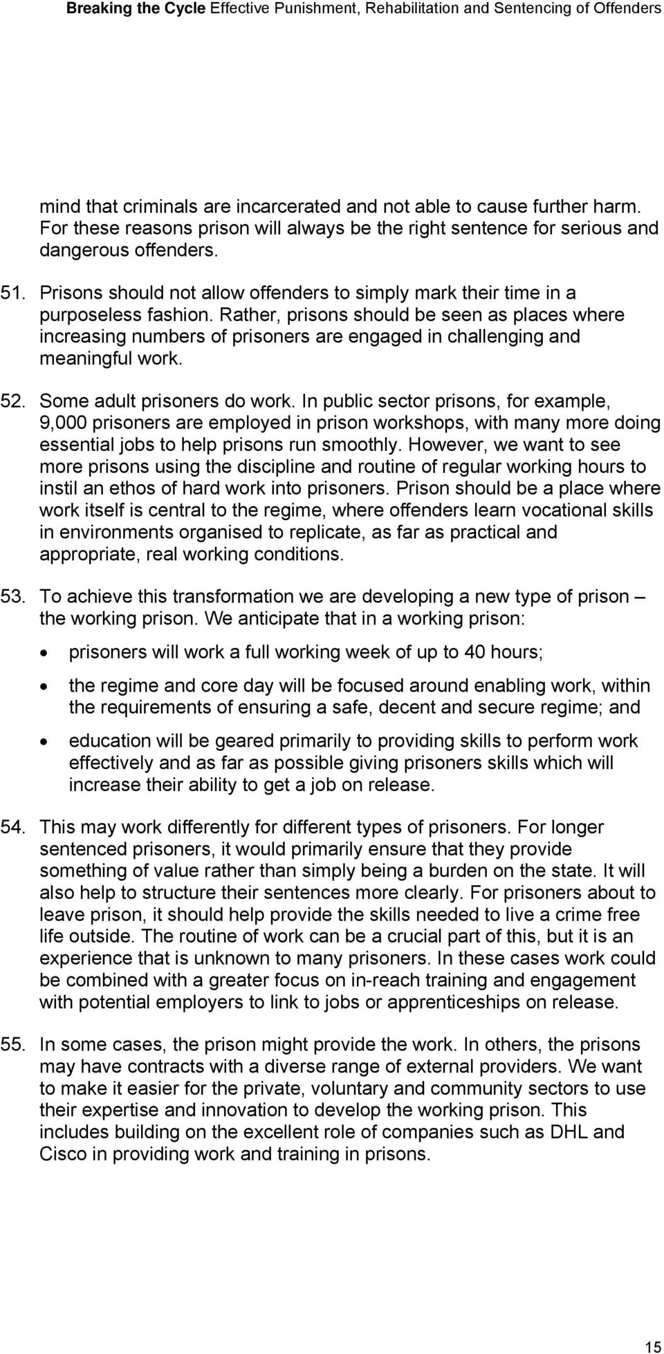 Rather, prisons should be seen as places where increasing numbers of prisoners are engaged in challenging and meaningful work. 52. Some adult prisoners do work.