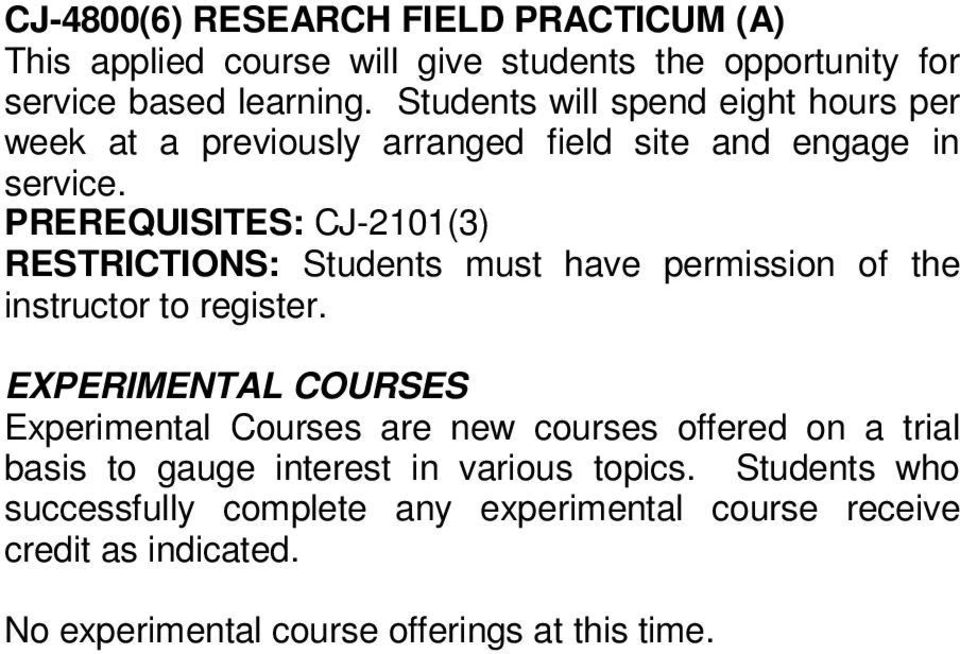 PREREQUISITES: CJ-2101(3) EXPERIMENTAL COURSES Experimental Courses are new courses offered on a trial basis to gauge