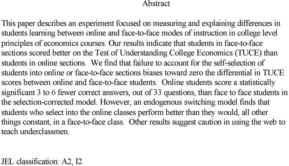 We find that failure to account for the self-selection of students into online or face-to-face sections biases toward zero the differential in TUCE scores between online and face-to-face students.