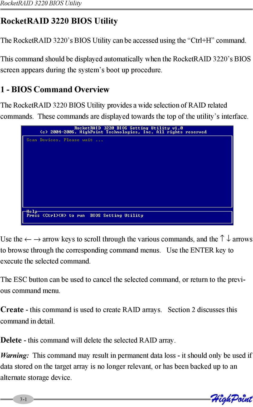1 - BIOS Command Overview The RocketRAID 3220 BIOS Utility provides a wide selection of RAID related commands. These commands are displayed towards the top of the utility s interface.