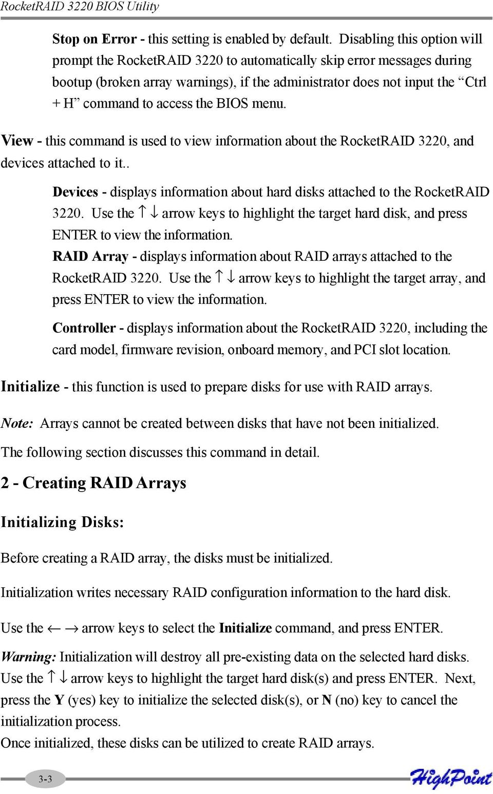 the BIOS menu. View - this command is used to view information about the RocketRAID 3220, and devices attached to it.. Devices - displays information about hard disks attached to the RocketRAID 3220.