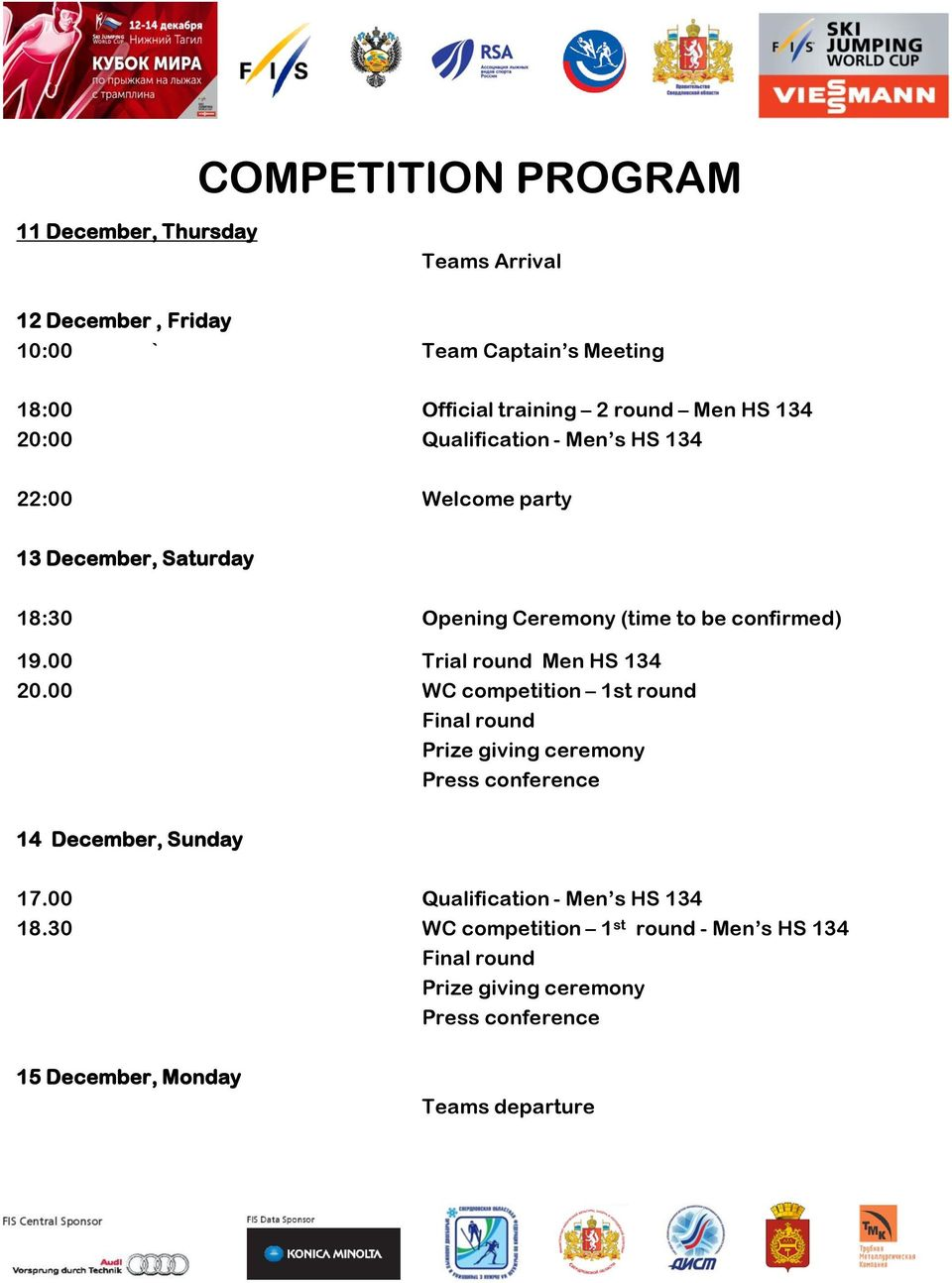 00 Trial round Men HS 134 20.00 WC competition 1st round Final round Prize giving ceremony Press conference 14 December, Sunday 17.