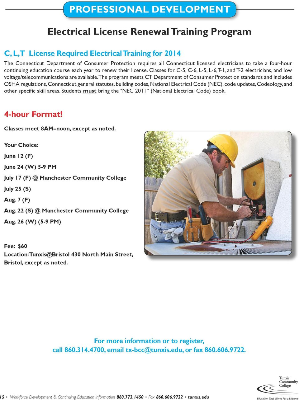 Classes for C-5, C-6, L-5, L-6,T-1, and T-2 electricians, and low voltage/telecommunications are available.