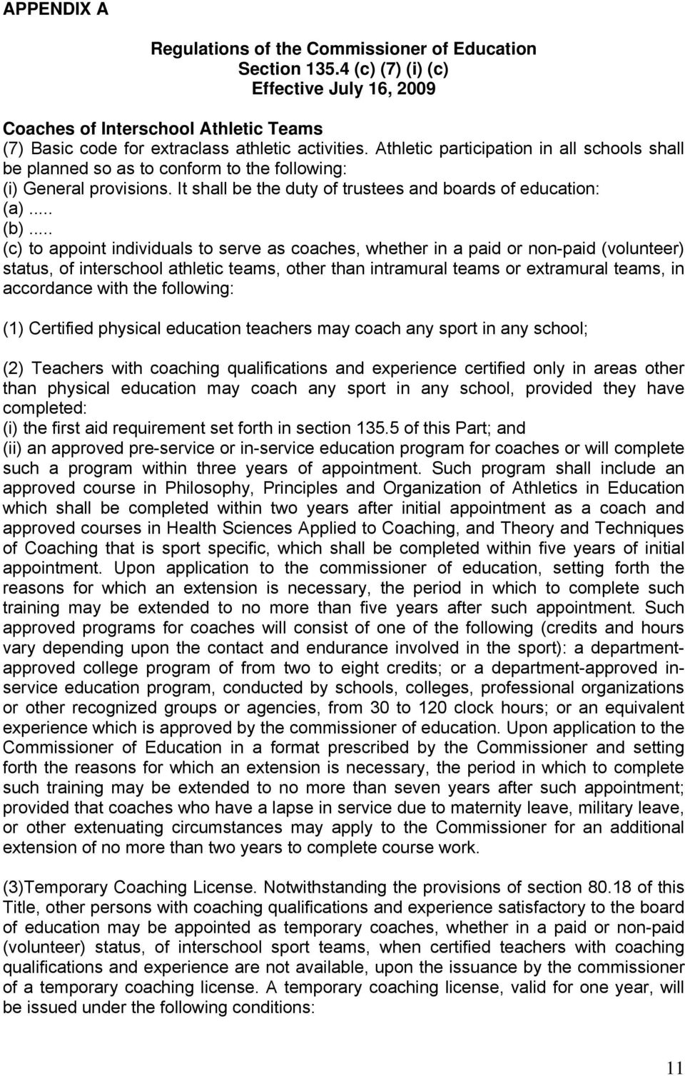 .. (c) to appoint individuals to serve as coaches, whether in a paid or non-paid (volunteer) status, of interschool athletic teams, other than intramural teams or extramural teams, in accordance with