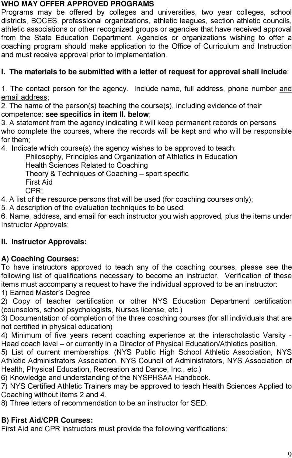 Agencies or organizations wishing to offer a coaching program should make application to the Office of Curriculum and In