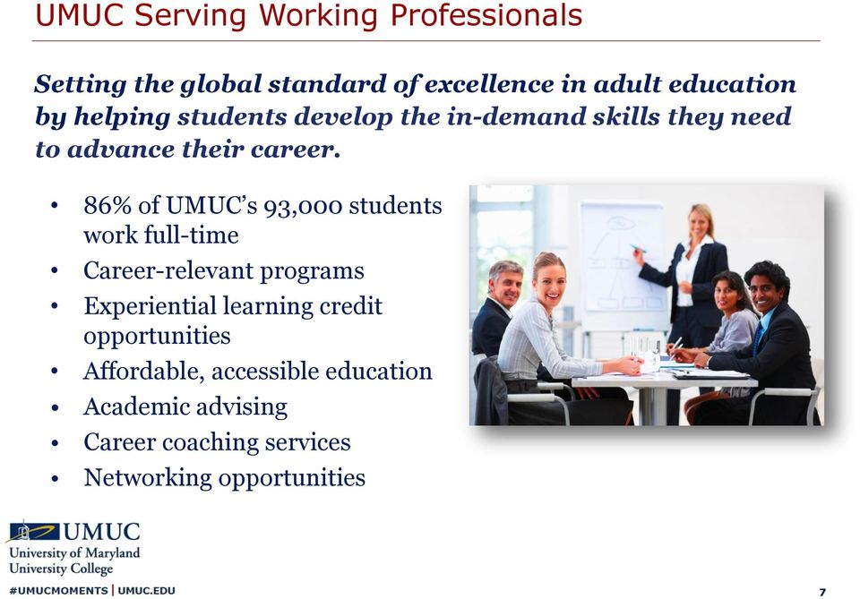 86% of UMUC s 93,000 students work full-time Career-relevant programs Experiential learning credit