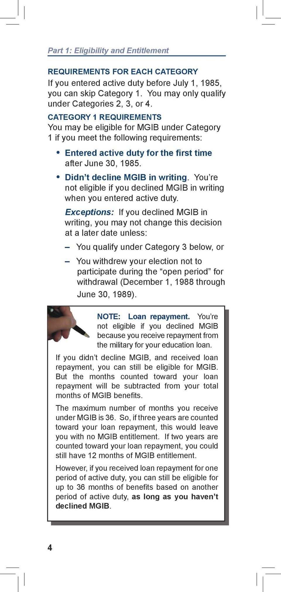Didn t decline MGIB in writing. You re not eligible if you declined MGIB in writing when you entered active duty.
