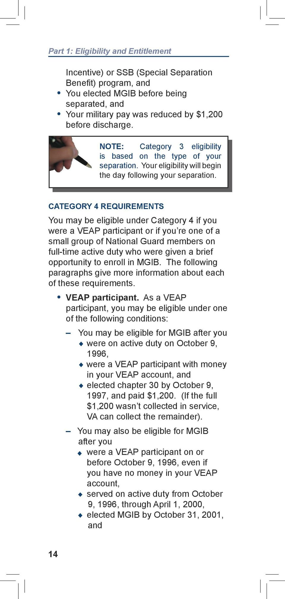 CATEGORY 4 REQUIREMENTS You may be eligible under Category 4 if you were a VEAP participant or if you re one of a small group of National Guard members on full-time active duty who were given a brief