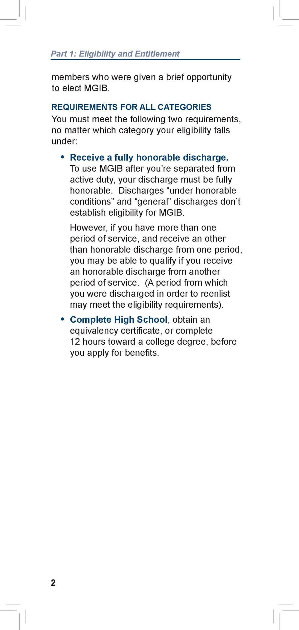 To use MGIB after you re separated from active duty, your discharge must be fully honorable. Discharges under honorable conditions and general discharges don t establish eligibility for MGIB.