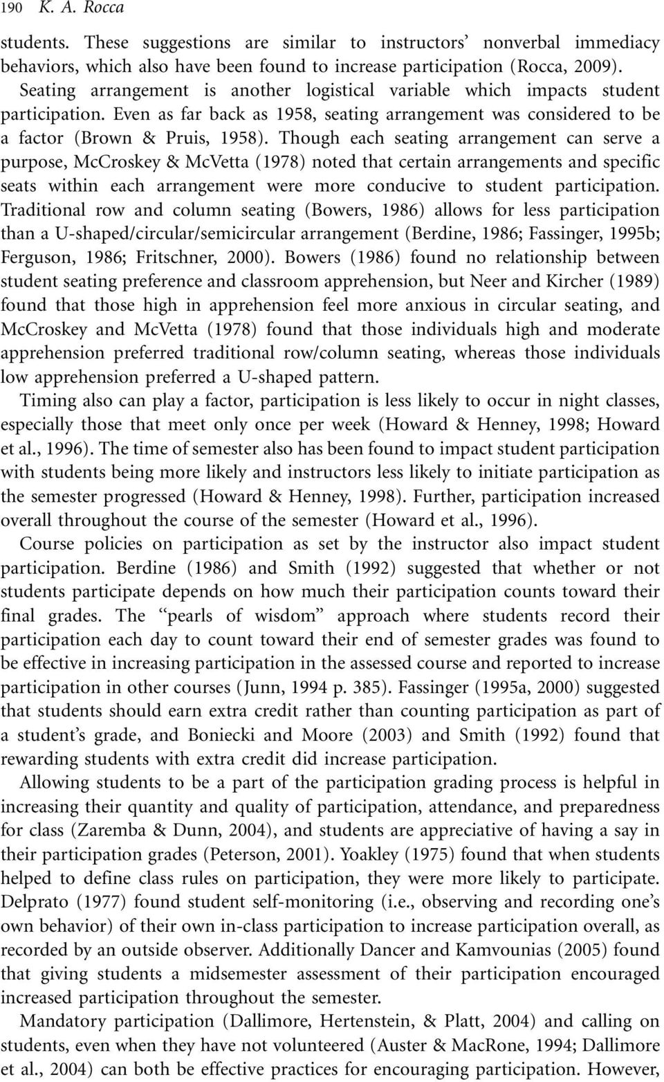 Though each seating arrangement can serve a purpose, McCroskey & McVetta (1978) noted that certain arrangements and specific seats within each arrangement were more conducive to student participation.