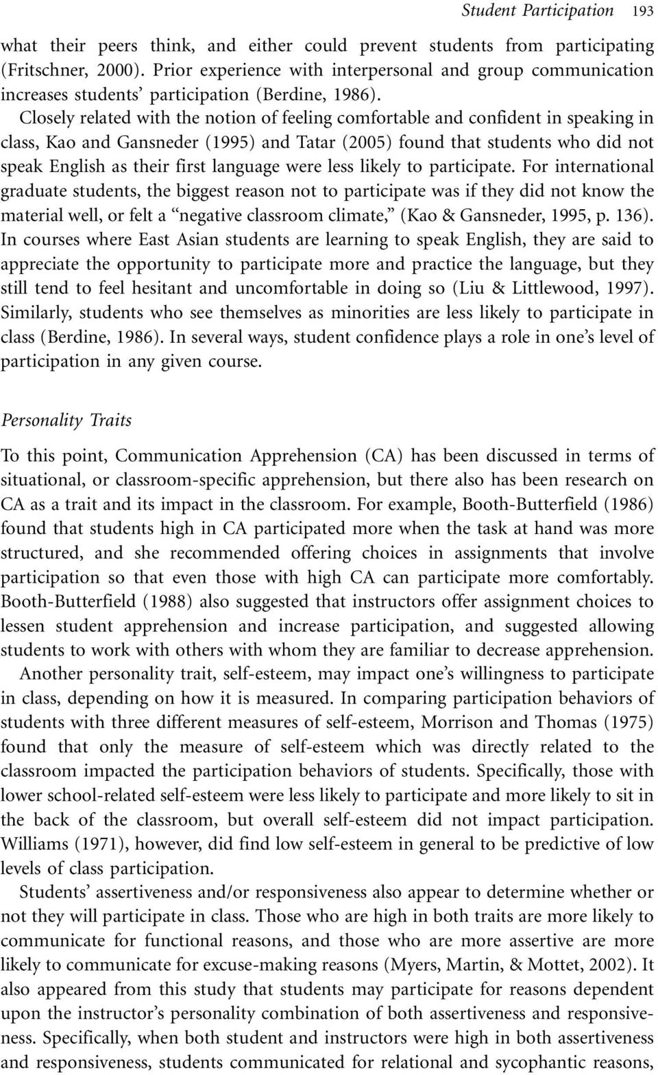 Closely related with the notion of feeling comfortable and confident in speaking in class, Kao and Gansneder (1995) and Tatar (2005) found that students who did not speak English as their first