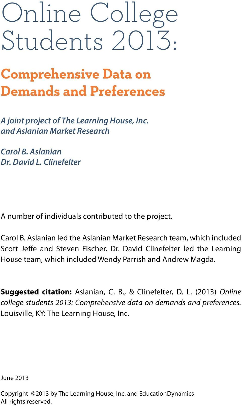 David Clinefelter led the Learning House team, which included Wendy Parrish and Andrew Magda. Suggested citation: Aslanian, C. B., & Clinefelter, D. L. (2013) Online college students 2013: Comprehensive data on demands and preferences.