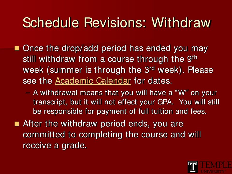 A withdrawal means that you will have a W on your transcript, but it will not effect your GPA.