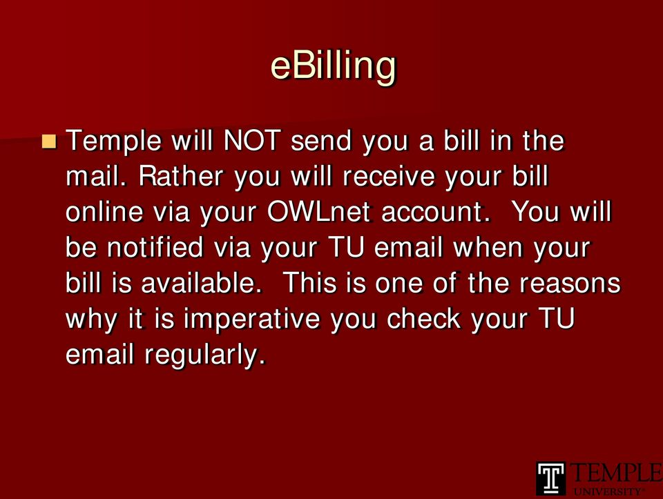 You will be notified via your TU email when your bill is available.