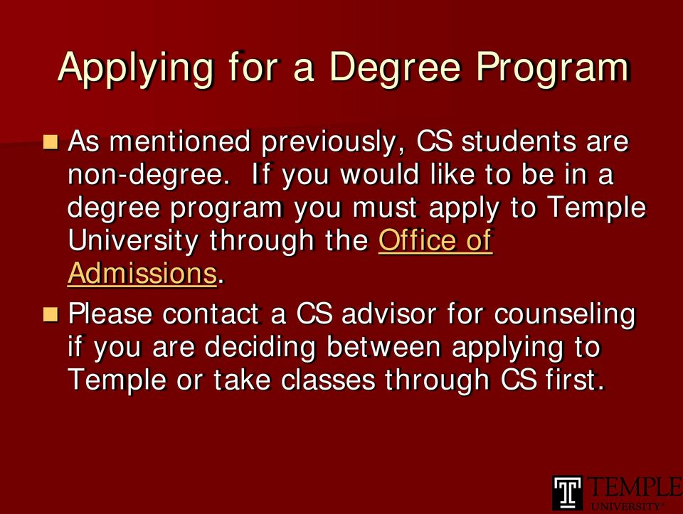 If you would like to be in a degree program you must apply to Temple University