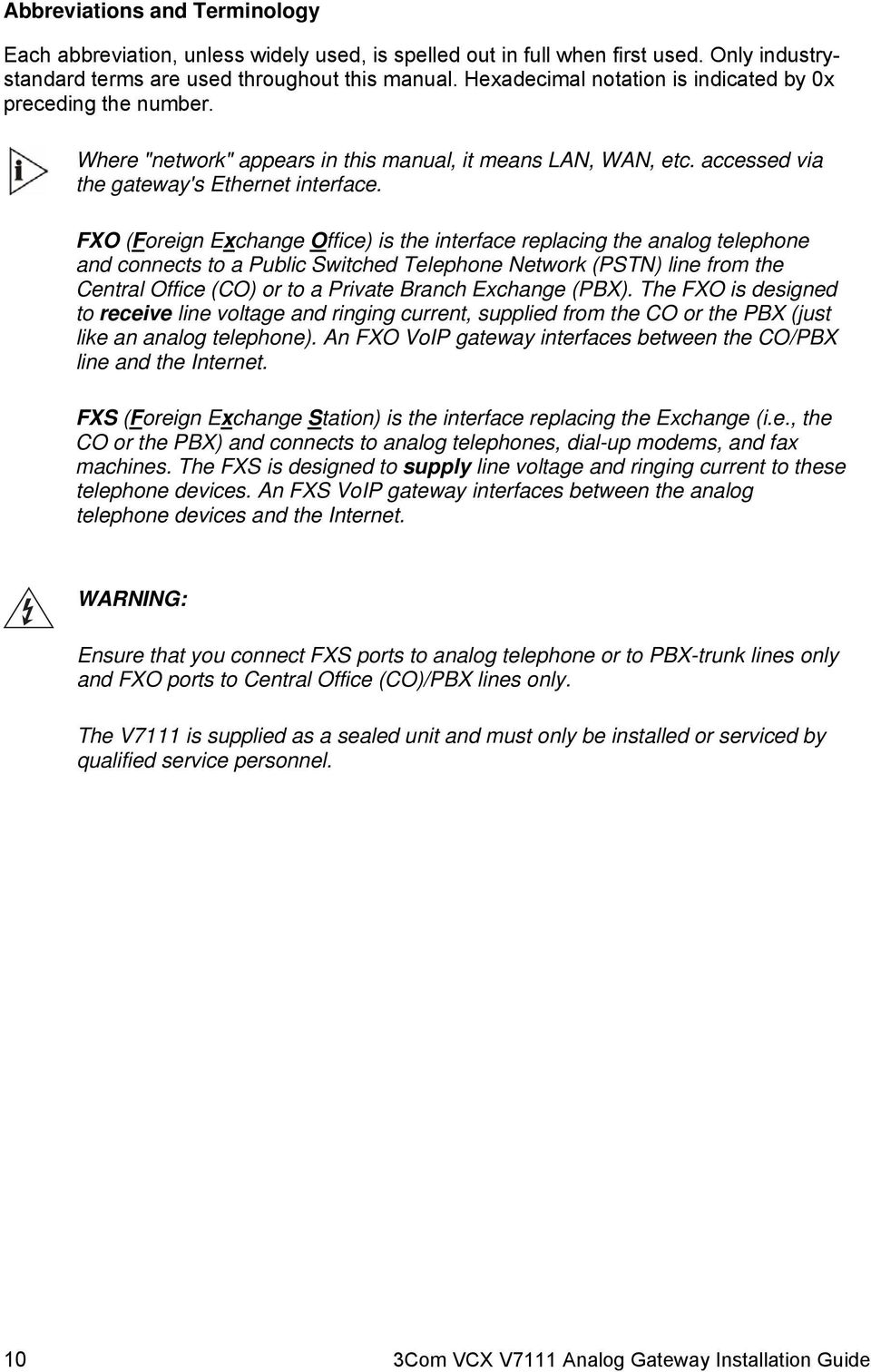 FXO (Foreign Exchange Office) is the interface replacing the analog telephone and connects to a Public Switched Telephone Network (PSTN) line from the Central Office (CO) or to a Private Branch